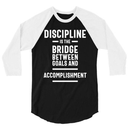 Discipline Is The Bridge Between Goals And Accomplishment - Motivation 3/4 Sleeve Shirt Designed By Cidolopez