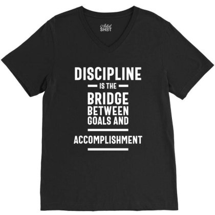 Discipline Is The Bridge Between Goals And Accomplishment - Motivation V-neck Tee Designed By Cidolopez