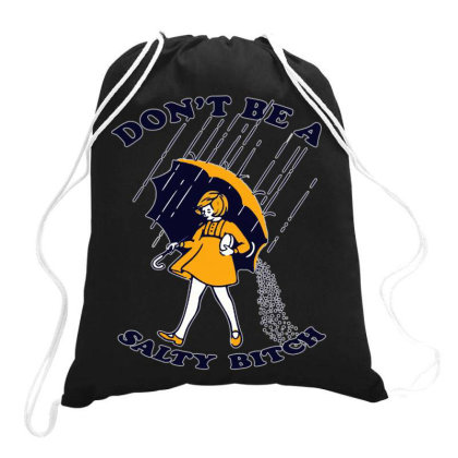 Dont Be A Salty Bitch Drawstring Bags Designed By Feniavey