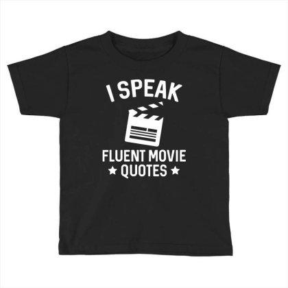I Speak Fluent Movie Quotes Toddler T-shirt Designed By Pinkanzee