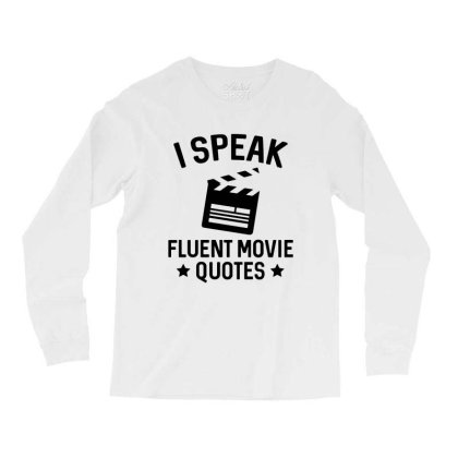 I Speak Fluent Movie Quotes Long Sleeve Shirts Designed By Pinkanzee