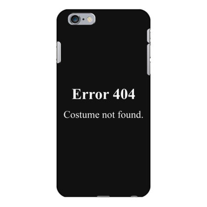 404 Costume Not Found Iphone 6 Plus/6s Plus Case Designed By Pinkanzee