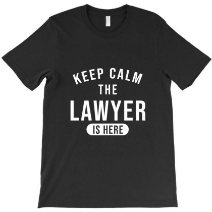 Keep Calm The Lawyer Is Here T-shirt Designed By Cypryanus