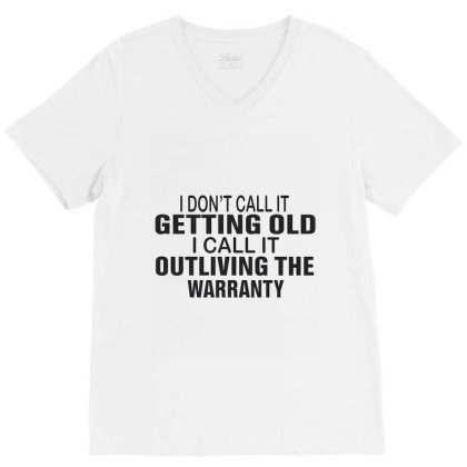 I Don Call It Getting Old V-neck Tee Designed By Cuser3772