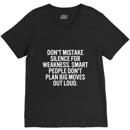 Do Not  Mistake Silence For Weakness. V-neck Tee Designed By Cuser3772