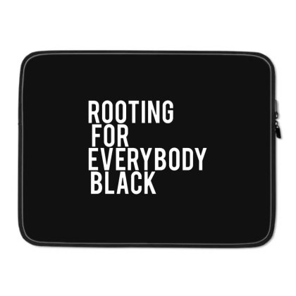 Rooting For Everybody Black Laptop Sleeve Designed By Feniavey