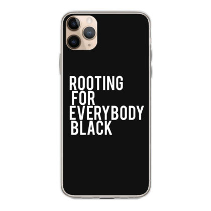 Rooting For Everybody Black Iphone 11 Pro Max Case Designed By Feniavey