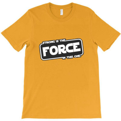 Strong Is The Force T-shirt Designed By Asatya