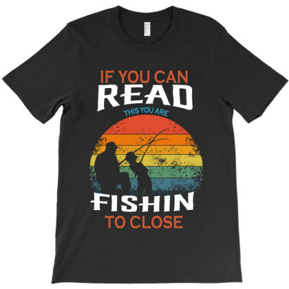Fishin To Close T-shirt Designed By Delicous