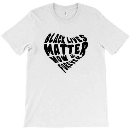 Black Lives Matter Now & Forever | Black Design T-shirt Designed By Hot Design