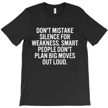 Don't Mistake Silence For Weakness T-shirt Designed By Kakashop