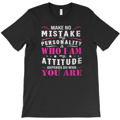Make No Mistake My Personality Is Who I Am T-shirt Designed By Kakashop
