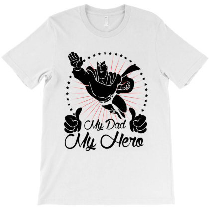 My Dad My Superhero T-shirt Designed By Delicous