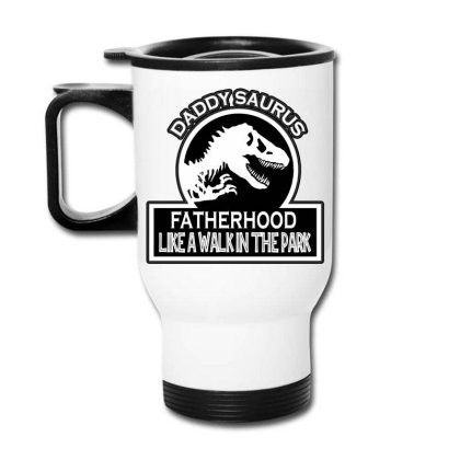 Daddy Saurus Fatherhood Like Walk In The Park Travel Mug Designed By Tht