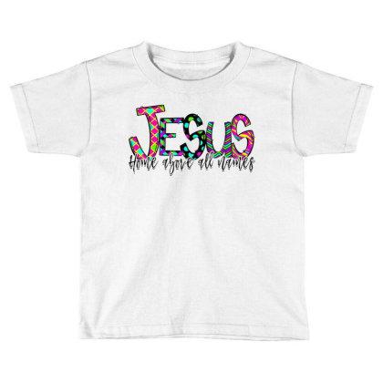 Jesus Home Above All Names Toddler T-shirt Designed By Badaudesign