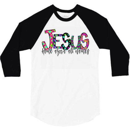 Jesus Home Above All Names 3/4 Sleeve Shirt Designed By Badaudesign