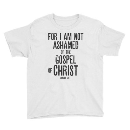 Bible Verse Gifts T-shirt – Romans 1:16 I Am Not Ashamed Youth Tee Designed By Rafaellopez