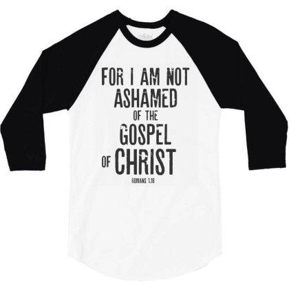 Bible Verse Gifts T-shirt – Romans 1:16 I Am Not Ashamed 3/4 Sleeve Shirt Designed By Rafaellopez