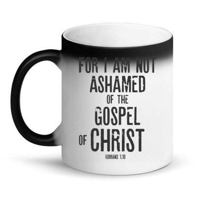 Bible Verse Gifts T-shirt – Romans 1:16 I Am Not Ashamed Magic Mug Designed By Rafaellopez