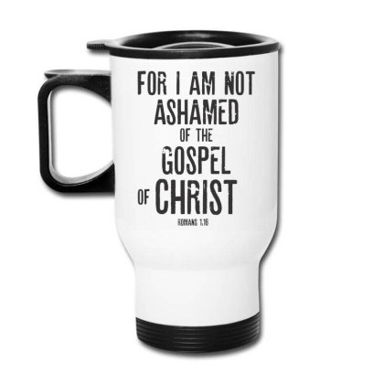 Bible Verse Gifts T-shirt – Romans 1:16 I Am Not Ashamed Travel Mug Designed By Rafaellopez