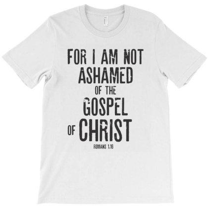Bible Verse Gifts T-shirt – Romans 1:16 I Am Not Ashamed T-shirt Designed By Rafaellopez