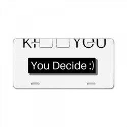 You Decide License Plate | Artistshot