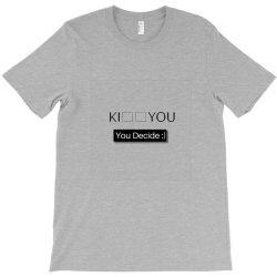 You Decide T-Shirt | Artistshot