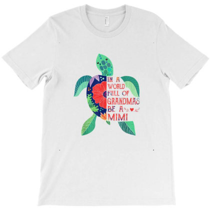 Turtle In A World Full Of Grandmas Be A Grammy Shirt T-shirt Designed By Hoainv