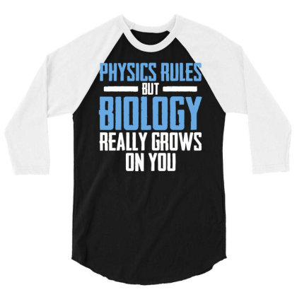 Physics Rules But Biology Really Grows On You 3/4 Sleeve Shirt Designed By Reeee3z