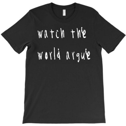 Watch The World Argue (old   New One In My Store) Premium T Shirt T-shirt Designed By Blackstars
