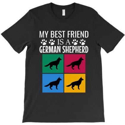 My Best Friend Is A German Shepherd T-shirt Designed By Cypryanus