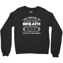 i will fight for you with every breath in my body Crewneck Sweatshirt   Artistshot