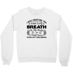 i will fight for you with every breath in my body Crewneck Sweatshirt | Artistshot