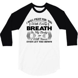 i will fight for you with every breath in my body 3/4 Sleeve Shirt | Artistshot