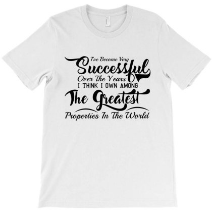 I'he Become Very Succesfful Over The Years T-shirt Designed By Top Seller
