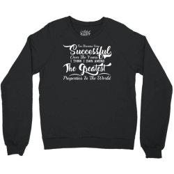 i'he become very succesfful over the years Crewneck Sweatshirt | Artistshot