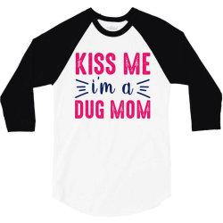 kiss me dug mama 3/4 Sleeve Shirt   Artistshot