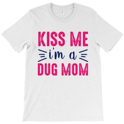 Kiss Me Dug Mama T-shirt Designed By Mom Tees