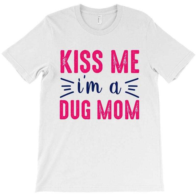 Kiss Me Dug Mama T-shirt   Artistshot