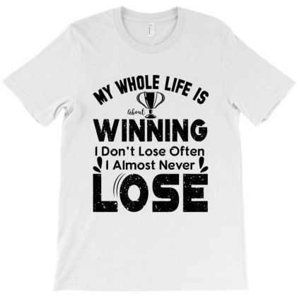 My Whole Life Is Winning T-shirt Designed By Top Seller