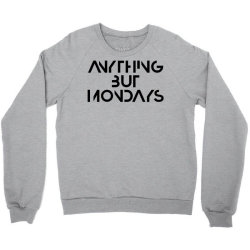 anything but mondays Crewneck Sweatshirt   Artistshot