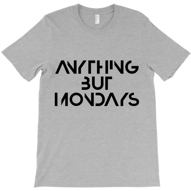 Anything But Mondays T-shirt   Artistshot