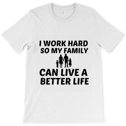 Family Work Better Life T-shirt Designed By Perfect Designers