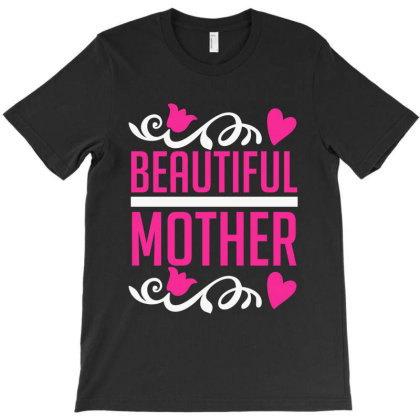 Beautiful Mother T-shirt Designed By Mom Tees