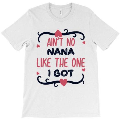 Ain't No Nana Like The One I Got T-shirt Designed By Mom Tees