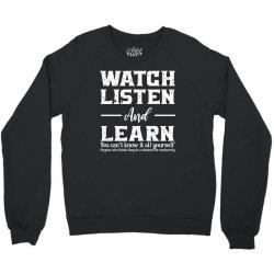 watch listen and learn Crewneck Sweatshirt   Artistshot
