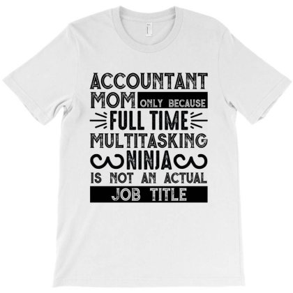 Multitasking Ninja Is Not An Actual Job Title T-shirt Designed By Mom Tees