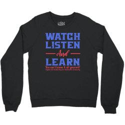 watch listen and learn Crewneck Sweatshirt | Artistshot