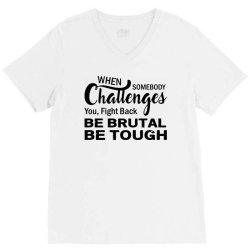 when somebody challenges you fight back be brutal be tough V-Neck Tee | Artistshot