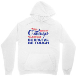 when somebody challenges you fight back be brutal be tough Unisex Hoodie | Artistshot